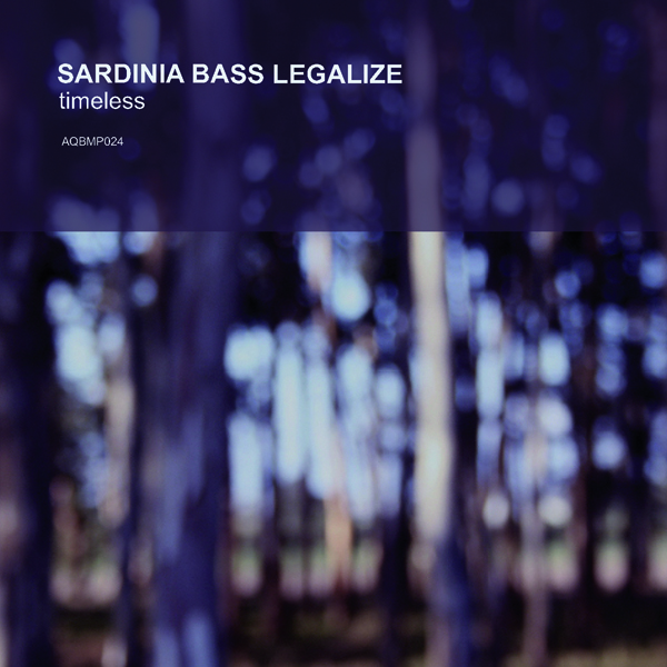 Sardinia Bass Legalize – »Timeless« (A Quiet Bump)