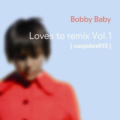 Bobby Baby – »Loves To Remix Vol. 1« (Corpid Netlabel)