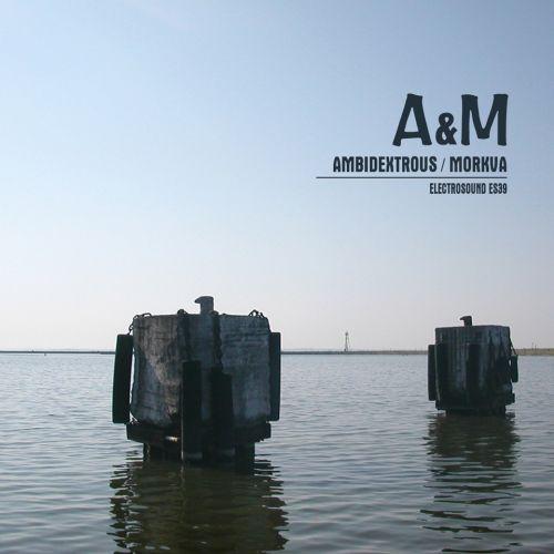 Ambidextrous / Morkva – »A&M« (Electrosound)